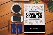 Libro: Pequeñas Modificaciones, Grandes Cambios. Por Eva Alfaro G.